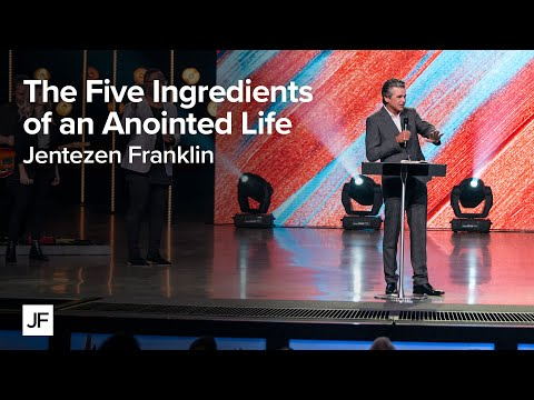The Five Ingredients of an Anointed Life  Jentezen Franklin