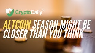 Altcoin Season Might Be Closer Than You Think