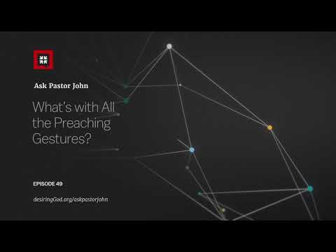 Whats with All the Preaching Gestures? // Ask Pastor John