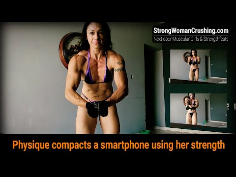 Physique compacts a smartphone using her strength