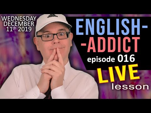 English Addict Live - Lesson 16 - WEDNESDAY 11th December 2019