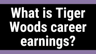 What is Tiger Woods career earnings?