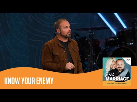 Know Your Enemy  Real Marriage Podcast  Mark and Grace Driscoll
