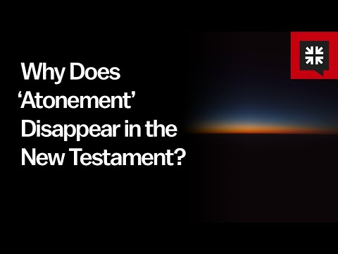 Why Does Atonement Disappear in the New Testament? // Ask Pastor John