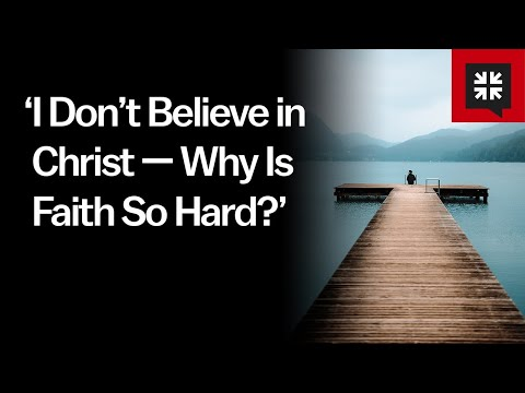 I Dont Believe in Christ  Why Is Faith So Hard? // Ask Pastor John