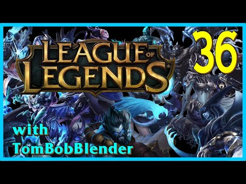 League of Legends with TomBobBlender   E36