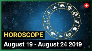 Today's Horoscope: Your week ahead (August 19 , 2019 to August 24 , 2019)