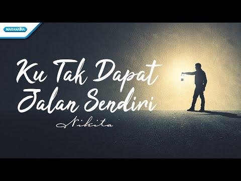 Ku Tak Dapat Jalan Sendiri - Nikita (with lyric)