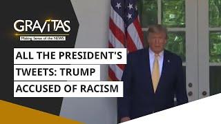 Gravitas: All the President's tweets: Trump accused of racism