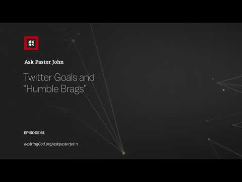 Twitter Goals and Humble Brags // Ask Pastor John