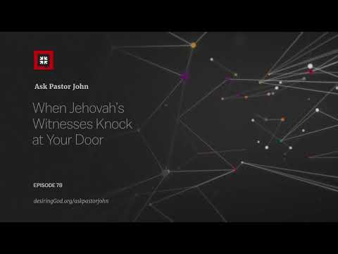 When Jehovahs Witnesses Knock at Your Door // Ask Pastor John