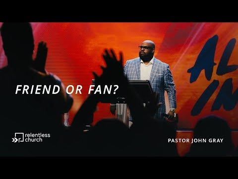 Friend or Fan?  All In Series  Relentless Church