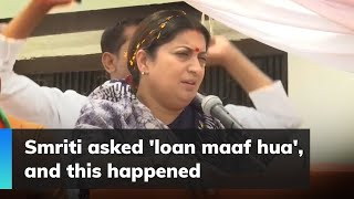 Smriti asked 'loan maaf hua', and this happened