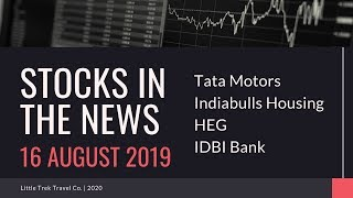 Stocks in the news: Tata Motors, Indiabulls Housing, HEG, IDBI Bank |16-Aug-2019|News Update