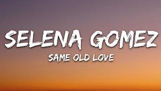 Selena Gomez - Same Old Love (Lyrics)