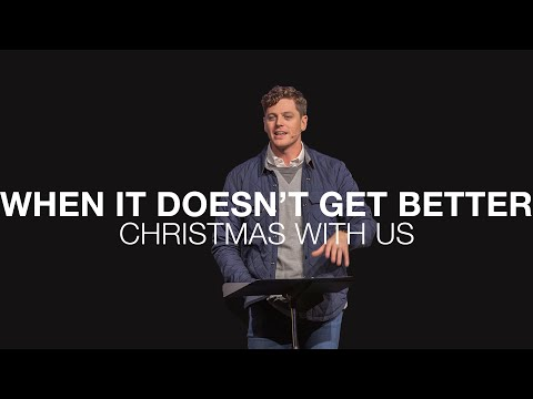 Christmas With Us  When It Doesn't Get Better  Luke 1:28-38