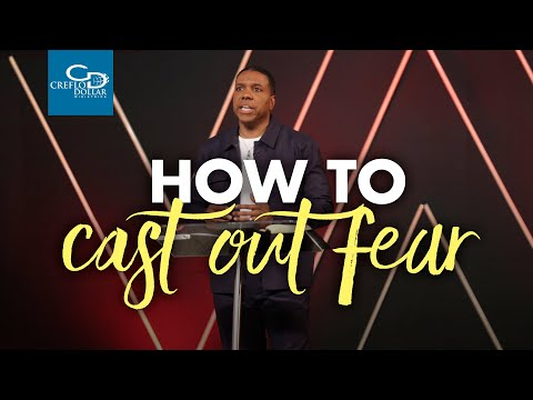 How to Cast Out Fear