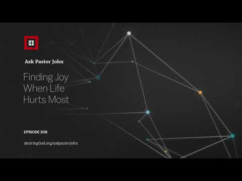 Finding Joy When Life Hurts Most // Ask Pastor John