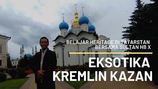 Mengagumi Eksotika Kremlin Kazan di Tatarstan Bersama Sultan Hamengku Buwono X