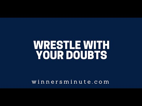 Wrestle With Your Doubts  The Winner's Minute With Mac Hammond