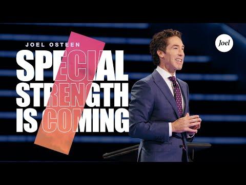 Special Strength Is Coming  Joel Osteen