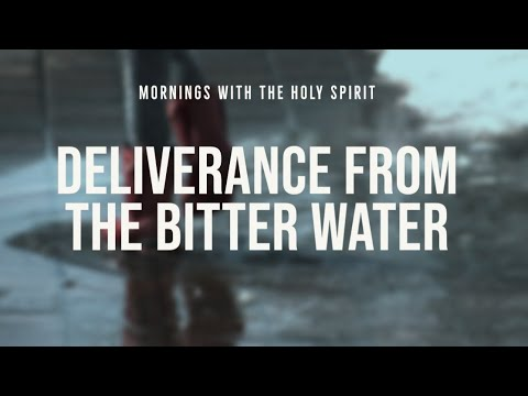 Deliverance from the Bitter Water (Prophetic Prayer & Prophecy)