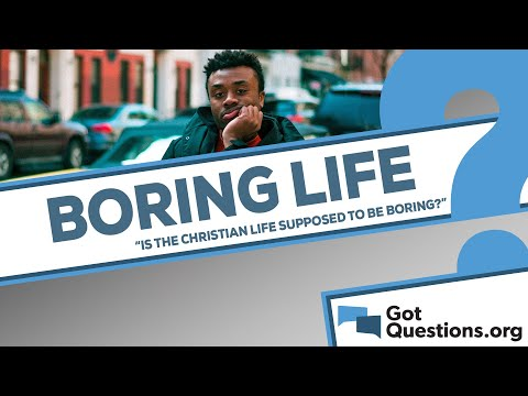 Is the Christian life supposed to be boring?
