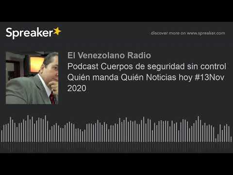 Podcast Cuerpos de seguridad sin control Quién manda Quién Noticias hoy #13Nov 2020