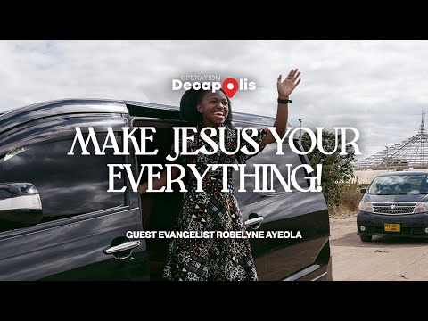 Make Jesus Your Everything!  Operation Decapolis  Evangelist Roselyne Ayeola