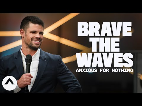 Brave The Waves (Anxious For Nothing)  How To Be Brave  Out Of The Vault  Pastor Steven Furtick