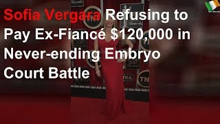 Sofia Vergara wants ex-fiancé's $120,000 bill in embryo battle shut down