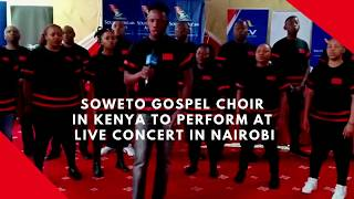 Soweto gospel choir in Kenya to perform at Live concert