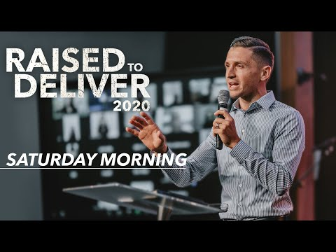 Raised to Deliver 2020  Saturday Morning