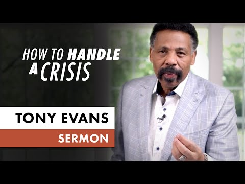How to Handle a Crisis  May 10 (Sermon Only, Tony Evans)