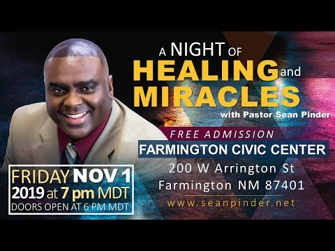A NIGHT OF HEALING AND MIRACLES WITH PASTOR SEAN IN FARMINGTON, NEW MEXICO  NOV 1, 2019 7PM MST.
