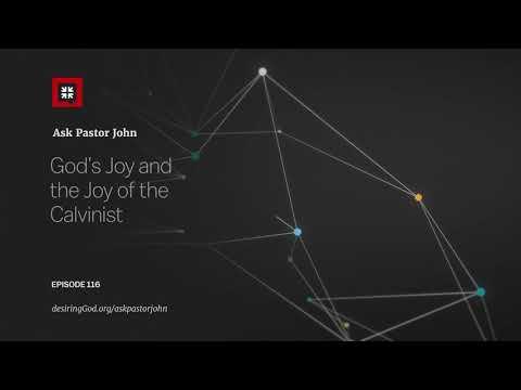 Gods Joy and the Joy of the Calvinist // Ask Pastor John