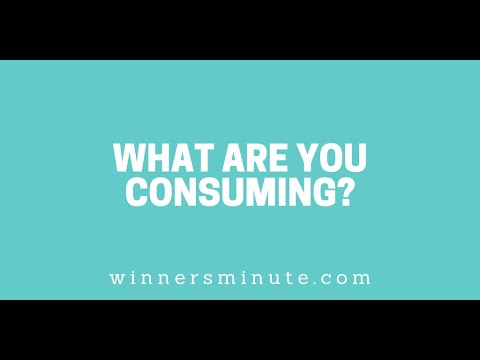 What Are You Consuming? // The Winner's Minute With Mac Hammond