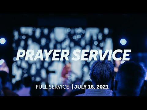 July 18, 2021  Prayer Service  Bethel Church