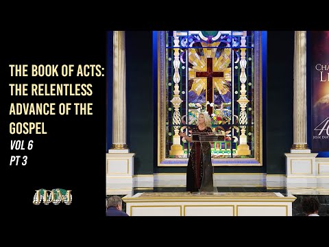 The Book of Acts: The Relentless Advance of the Gospel, Vol 6 Pt 3
