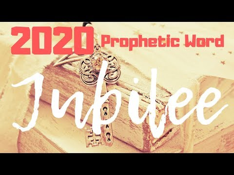 PROPHETIC WORD FOR 2020: YEAR OF JUBILEE