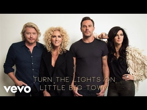 Little Big Town - Turn The Lights On (Audio) - UCT68C0wRPbO1wUYqgtIYjgQ