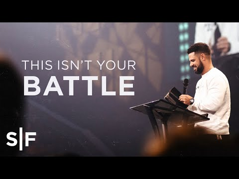 This Isn't Your Battle  Steven Furtick