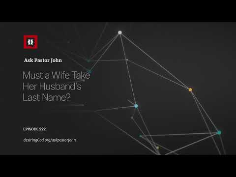 Must a Wife Take Her Husbands Last Name? // Ask Pastor John