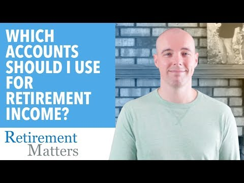 How to determine which accounts to use for retirement income