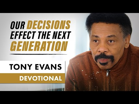 Make Decisions with the Next Generation in Mind - Tony Evans Devotional