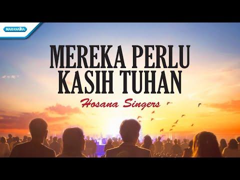 Mereka Perlu Kasih Tuhan - Hosana Singers (with lyric)