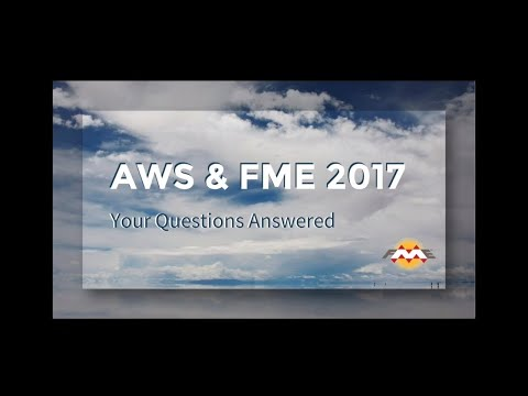 AWS and FME 2017 – Your Questions Answered