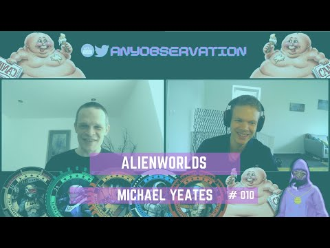 Anyobservation | #010 | Michael Yeates | EOSDAC & Alienworlds!
