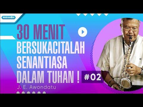 30 Menit Bersukacitalah Senantiasa Dalam Tuhan ! Vol. 2 - J. E. Awondatu (with lyric)