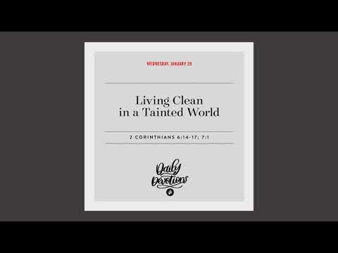 Living Clean in a Tainted World  - Daily Devotion